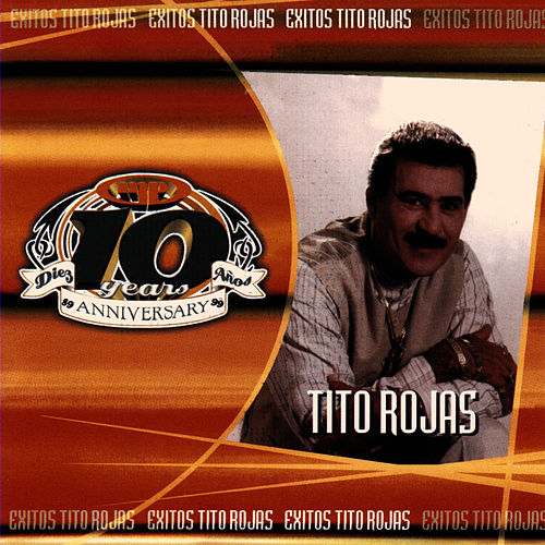 Play & Download Exitos Tito Rojas - 10th Anniversario by Tito Rojas | Napster