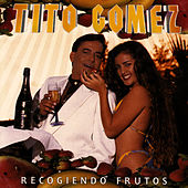Play & Download Recogiendo Frutos by Tito Gomez | Napster