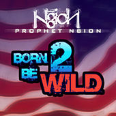 Born To Be Wild by Prophet N8ion