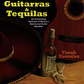 Play & Download Guitarras & Tequilas by Frank Corrales | Napster