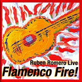 Play & Download Flamenco Fire! - Ruben Romero Live by Ruben Romero | Napster