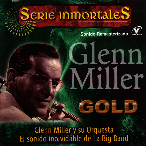 Serie Inmortales - El Sonido Inolvidable De La Big Band by Glenn Miller