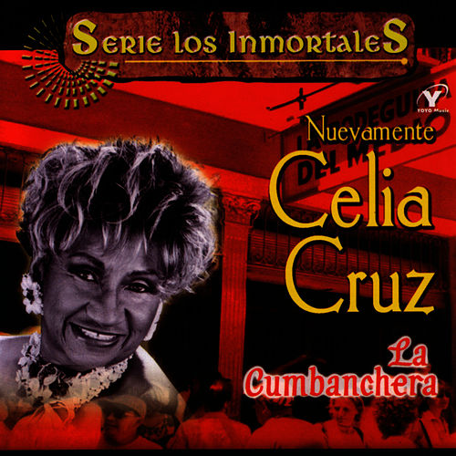 Play & Download Serie Inmortales - La Cumbanchera by Celia Cruz | Napster