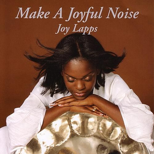 Make A Joyful Noise by Joy Lapps