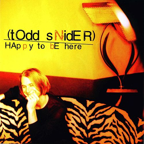 Play & Download Happy To Be Here by Todd Snider | Napster