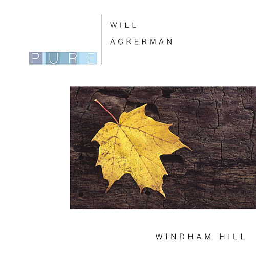 Play & Download Pure Will Ackerman by William Ackerman | Napster