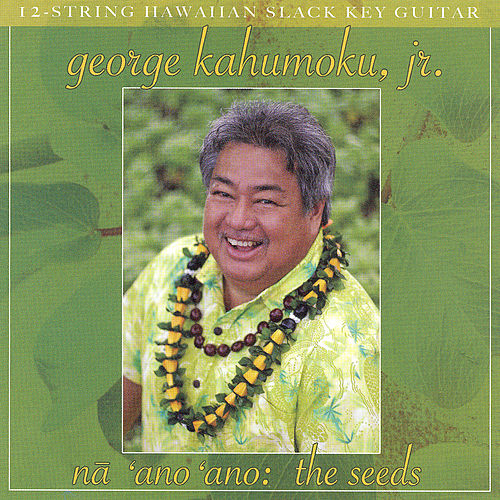 Play & Download Na Ano Ano: The Seeds by George Kahumoku, Jr. | Napster