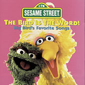 Play & Download Bird Is The Word!: Big Bird's Favorite Songs by Sesame Street | Napster