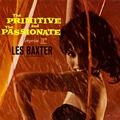 The Primitive & The Passionate by Les Baxter Orchestra