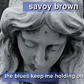 The Blues Keep Me Holding On by Savoy Brown