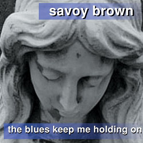 Play & Download The Blues Keep Me Holding On by Savoy Brown | Napster