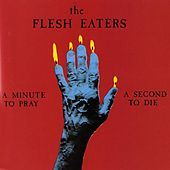 Play & Download A Minute To Pray, A Second To Die by The Flesh Eaters | Napster