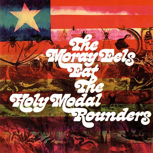 Play & Download Moray Eels Eat The Holy Modal Rounders by The Holy Modal Rounders | Napster