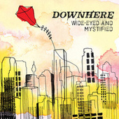 Play & Download Wide-Eyed And Mystified by Downhere | Napster