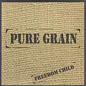 Freedom Child by Pure Grain