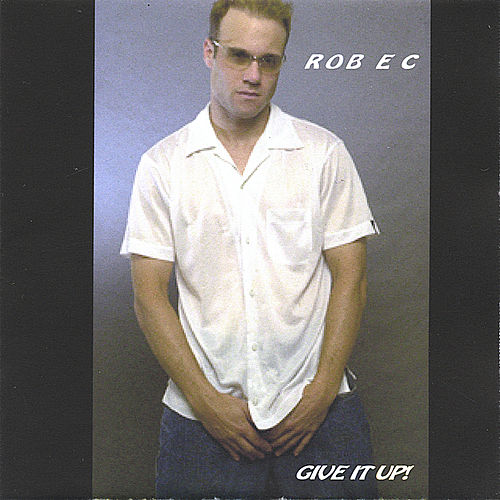 Give It Up by Rob E.C.