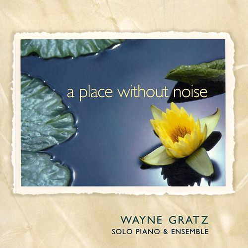 Play & Download A Place Without Noise by Wayne Gratz | Napster