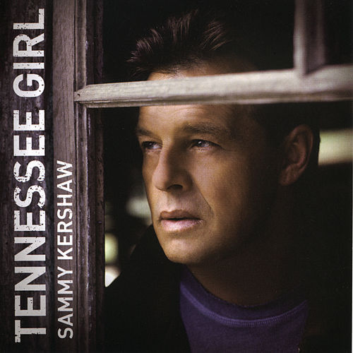 Tennessee Girl by Sammy Kershaw