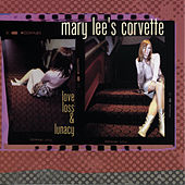 Play & Download Love, Loss, And Lunacy by Mary Lee's Corvette | Napster