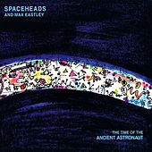 The Time Of The Ancient Astronaut by Spaceheads
