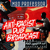 Play & Download Anti-Racist Dub Broadcast: Black Liberation Dub, Chapter 2 by Mad Professor | Napster