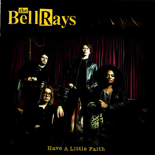 Play & Download Have A Little Faith by The Bellrays | Napster