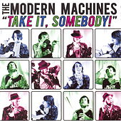 Take It, Somebody by Modern Machines