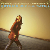 Nothing But The Water by Grace Potter And The Nocturnals