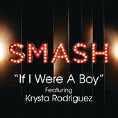 Play & Download If I Were A Boy (SMASH Cast Version feat. Krysta Rodriguez) by SMASH Cast | Napster