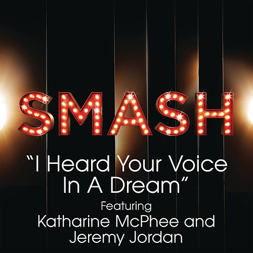 Play & Download I Heard Your Voice In A Dream (SMASH Cast Version feat. Katharine McPhee & Jeremy Jordan) by SMASH Cast | Napster