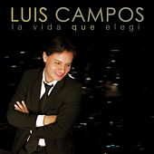 Play & Download La Vida Que Elegi by Luis Campos | Napster
