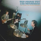 Play & Download The Album That Never Happened by The Consolers | Napster