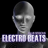 Play & Download Club Sessions Electro Beats by Various Artists | Napster