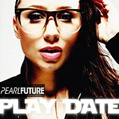 Play & Download Play Date by Pearl Future | Napster
