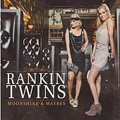 Play & Download Moonshine and Maybes by The Rankin Twins | Napster