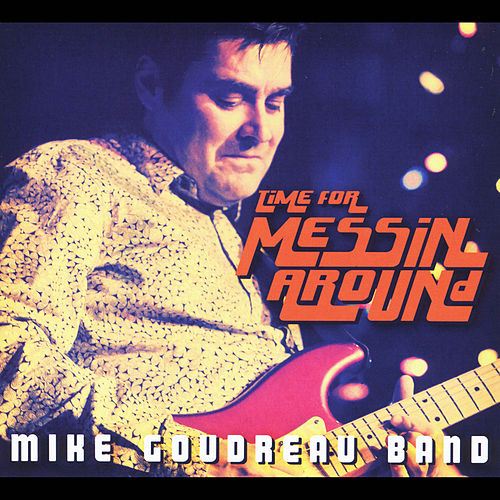 Time for Messin' Around by Mike Goudreau Band
