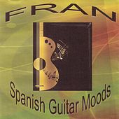 Spanish Guitar Moods by Fran