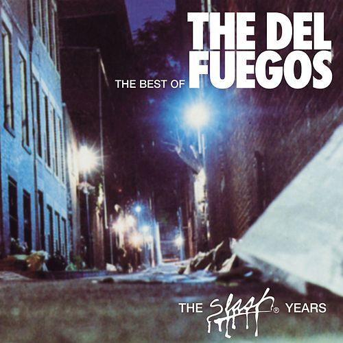 Play & Download The Best Of The Del Fuegos : The Slash Years by The Del Fuegos | Napster