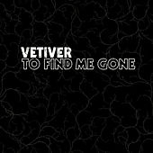 Play & Download To Find Me Gone by Vetiver | Napster