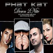 Play & Download Down 2nite (feat. Navin Kundra, Hard Kaur & Pritraj) by Phat Kat | Napster