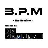 The Remixes (Remixed By BM Project) von B.P.M