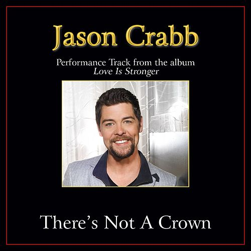 There's Not a Crown (Without a Cross) Performance Tracks by Jason Crabb