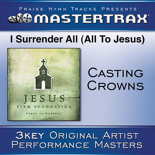 Play & Download I Surrender All (All To Jesus) [Performance Tracks] by Casting Crowns | Napster