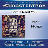 Play & Download Lord, I Need You [Performance Tracks] by Matt Maher | Napster
