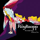 Play & Download Beautiful Day Without You by Röyksopp | Napster