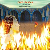 Play & Download La Ghriba: La Kahena Remixed by Cheb I Sabbah | Napster