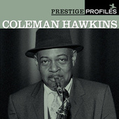 Play & Download Prestige Profiles:  Coleman Hawkins by Various Artists | Napster