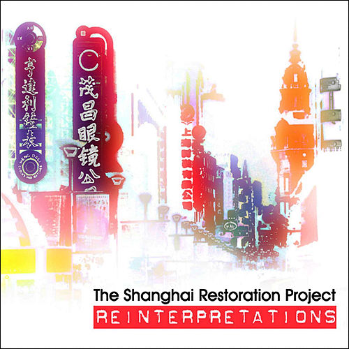 Play & Download Reinterpretations by The Shanghai Restoration Project | Napster