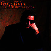 True kihnfessions by Greg Kihn