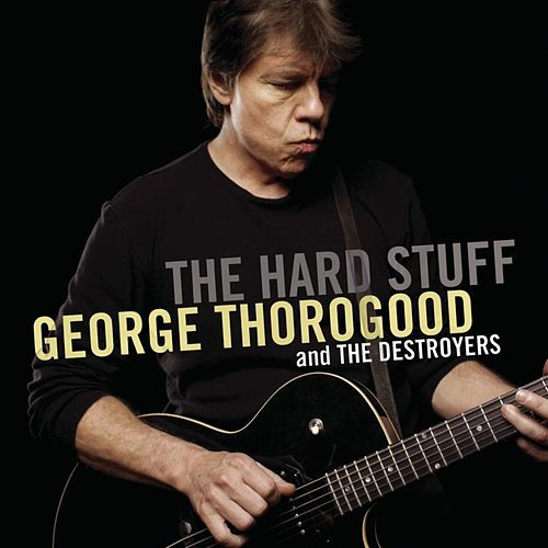 The Hard Stuff by George Thorogood
